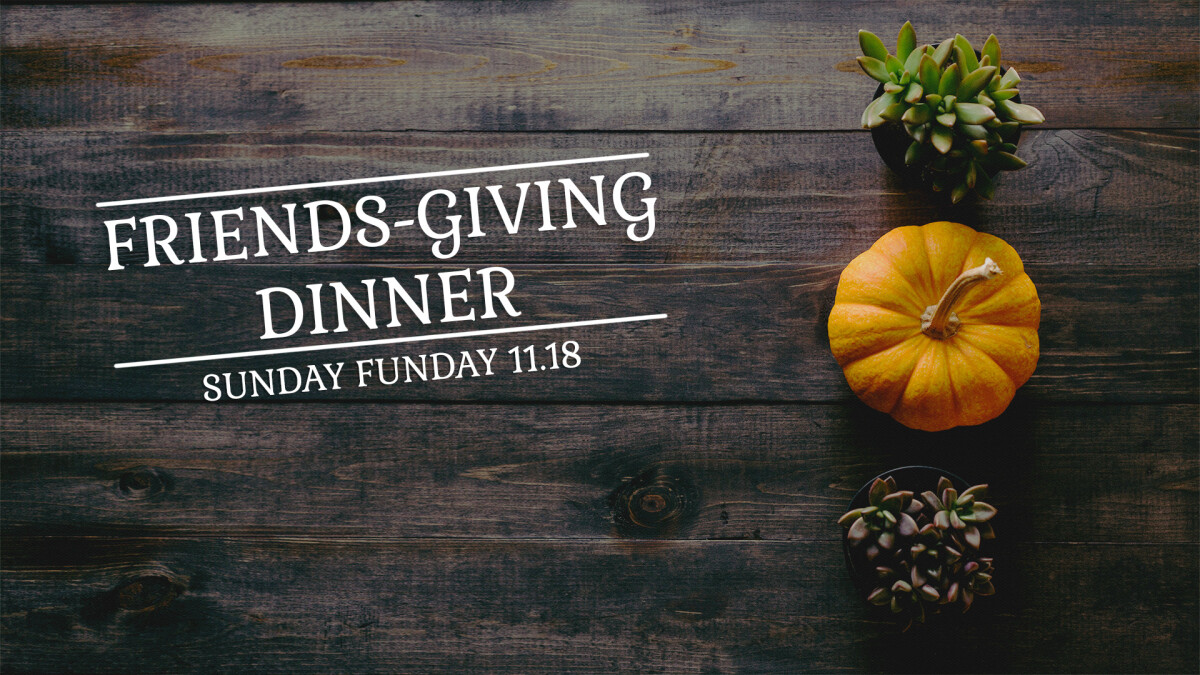 Sunday Funday- Progressive Friendsgiving Dinner